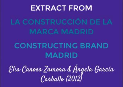 Extract from La Construcción de la Marca Madrid/Constructing Brand Madrid: Elia Canosa Zamora & Ángela García Carballo (2012)