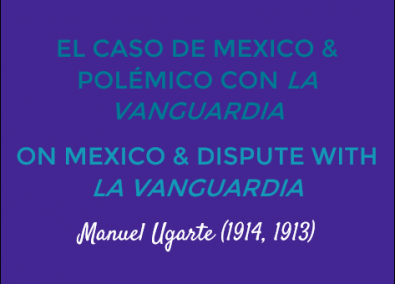 El Caso de Mexico & Polémico con La Vanguardia/On Mexico & Dispute with La Vanguardia: Manuel Ugarte (1914, 1913)